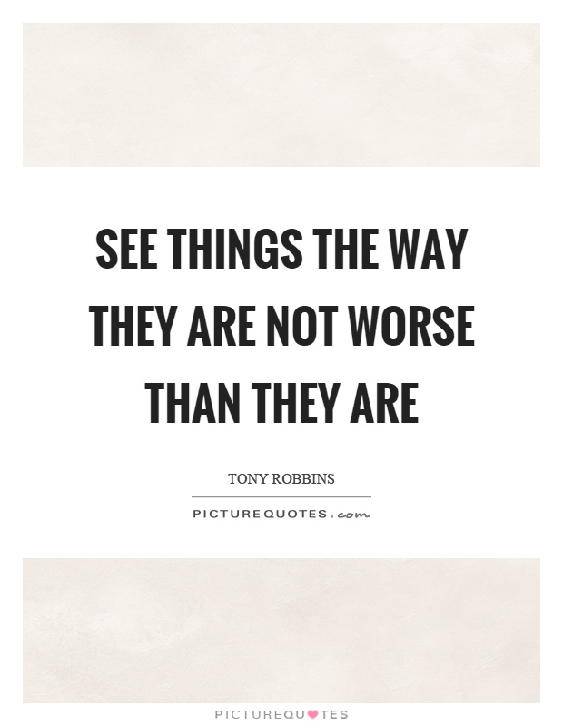 See things the way they are not worse than they are Picture Quote #1