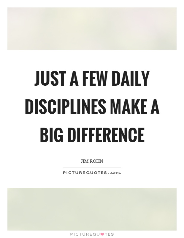 Just a few daily disciplines make a big difference Picture Quote #1