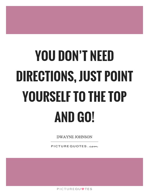 You don't need directions, just point yourself to the top and go! Picture Quote #1