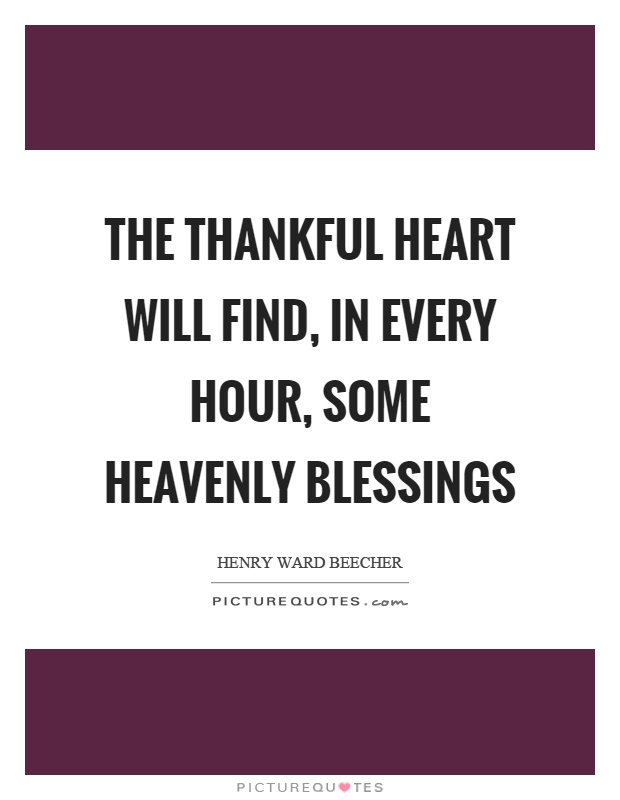 The thankful heart will find, in every hour, some heavenly blessings Picture Quote #1