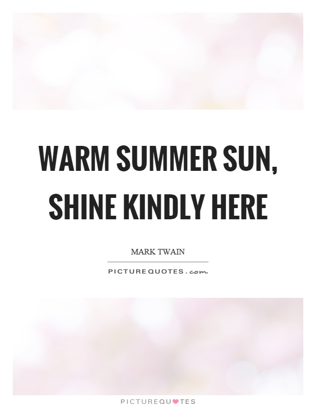 Warm summer sun, shine kindly here Picture Quote #1
