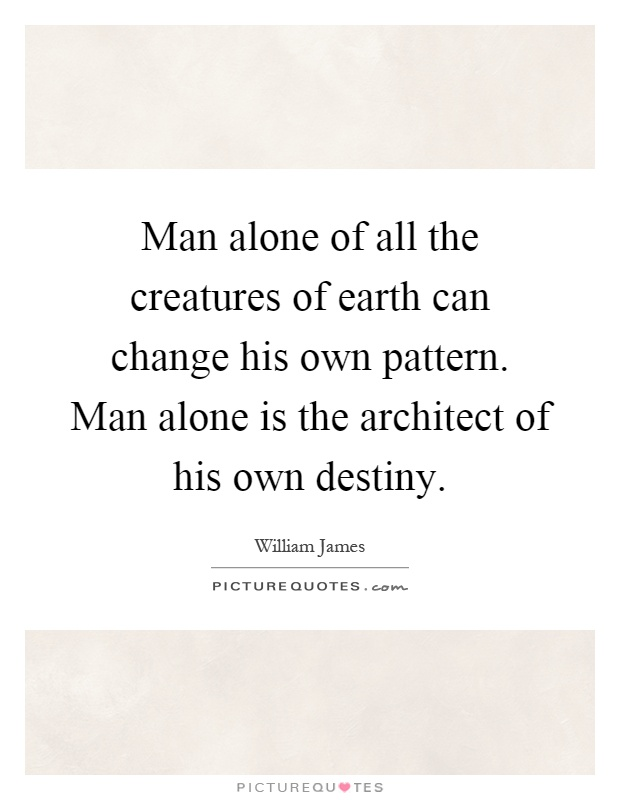 man is the architect of his fate The great duties that are inculcated by the lessons taught by the working-instruments of a grand master architect,  of his fate, a free and lofty  man.