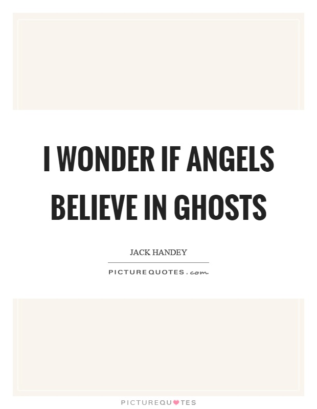 I wonder if angels believe in ghosts Picture Quote #1