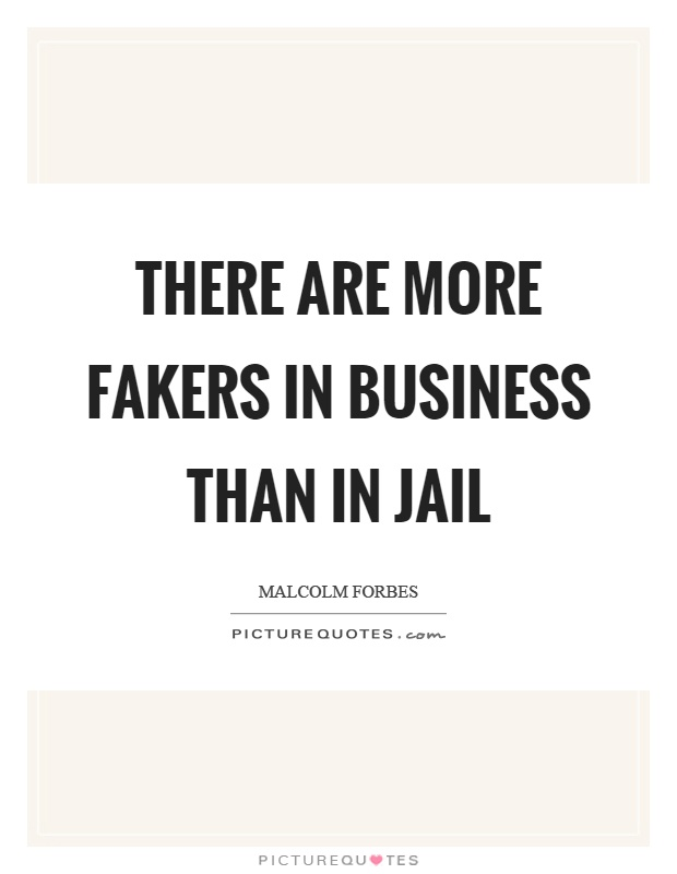 There are more fakers in business than in jail Picture Quote #1