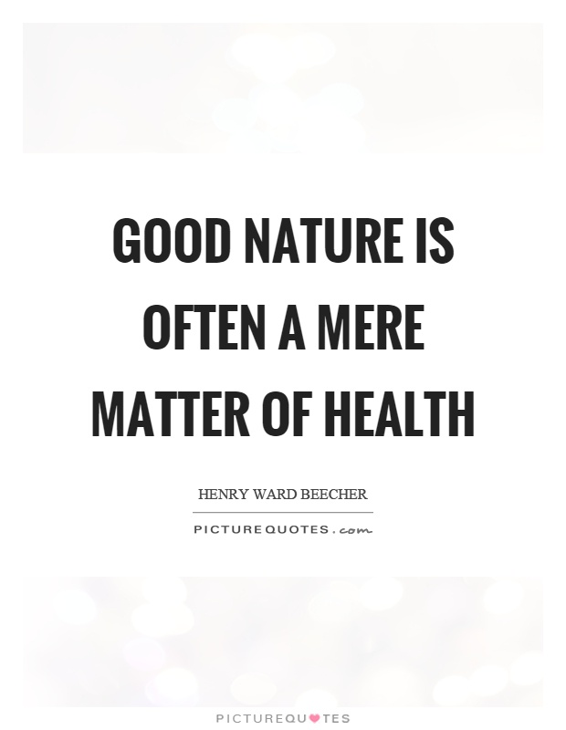 Good nature is often a mere matter of health Picture Quote #1