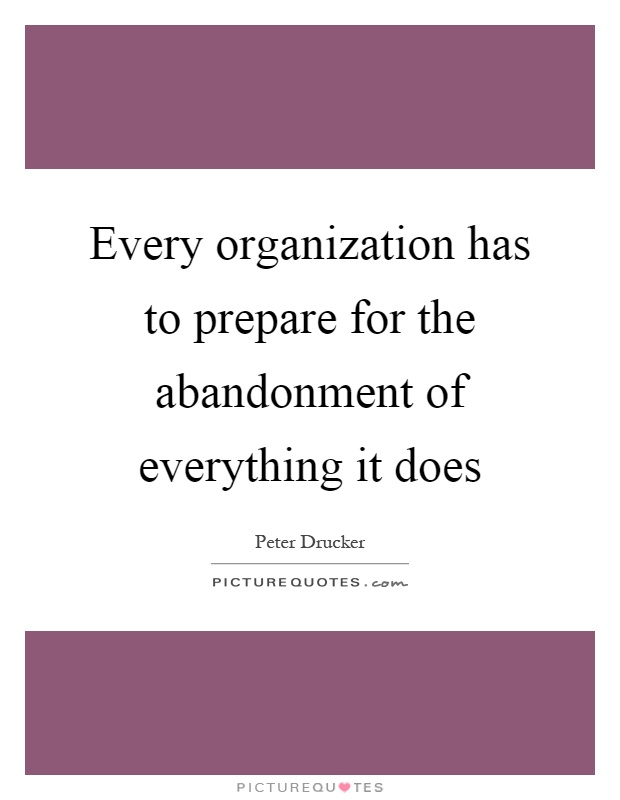 Every organization has to prepare for the abandonment of everything it does Picture Quote #1