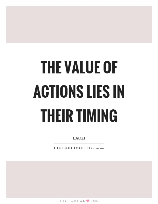 The value of actions lies in their timing Picture Quote #1