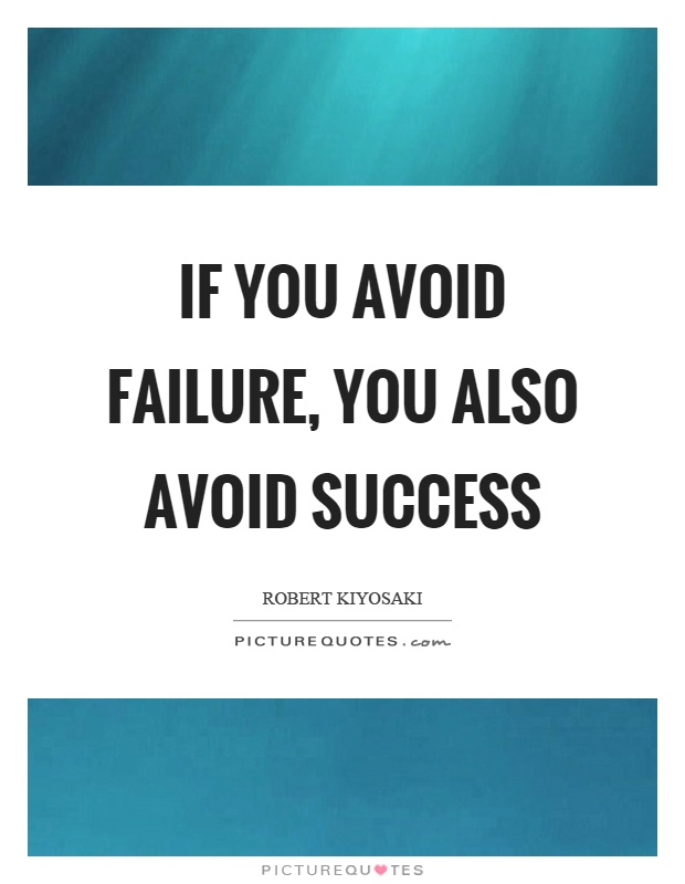If you avoid failure, you also avoid success Picture Quote #1