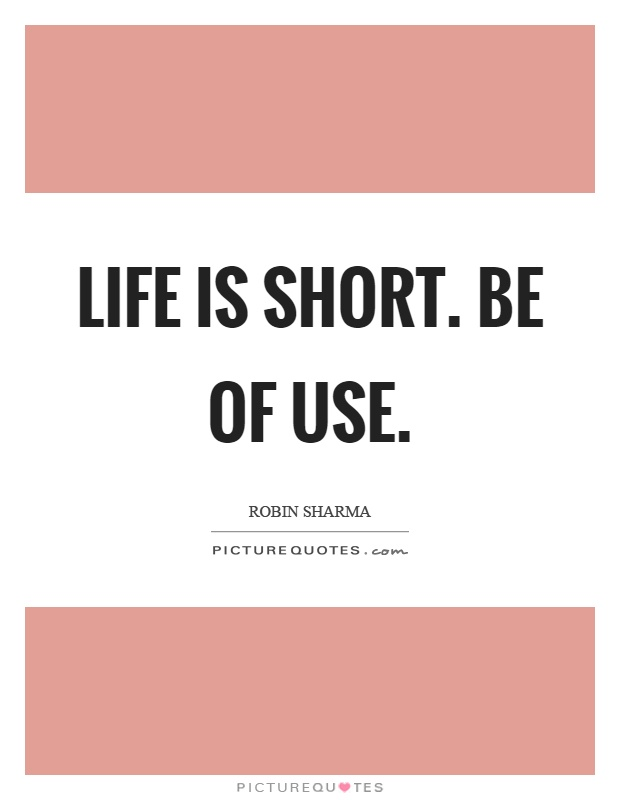 Life is short. Be of use Picture Quote #1