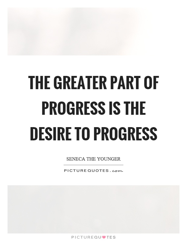 The greater part of progress is the desire to progress Picture Quote #1