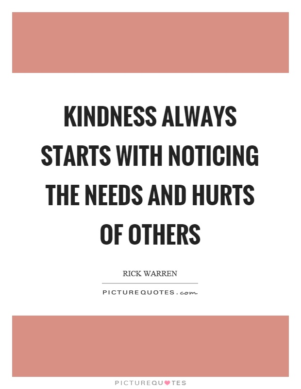 Kindness always starts with noticing the needs and hurts of others Picture Quote #1