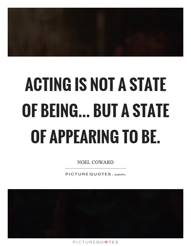 Acting is not a state of being... but a state of appearing to be Picture Quote #1