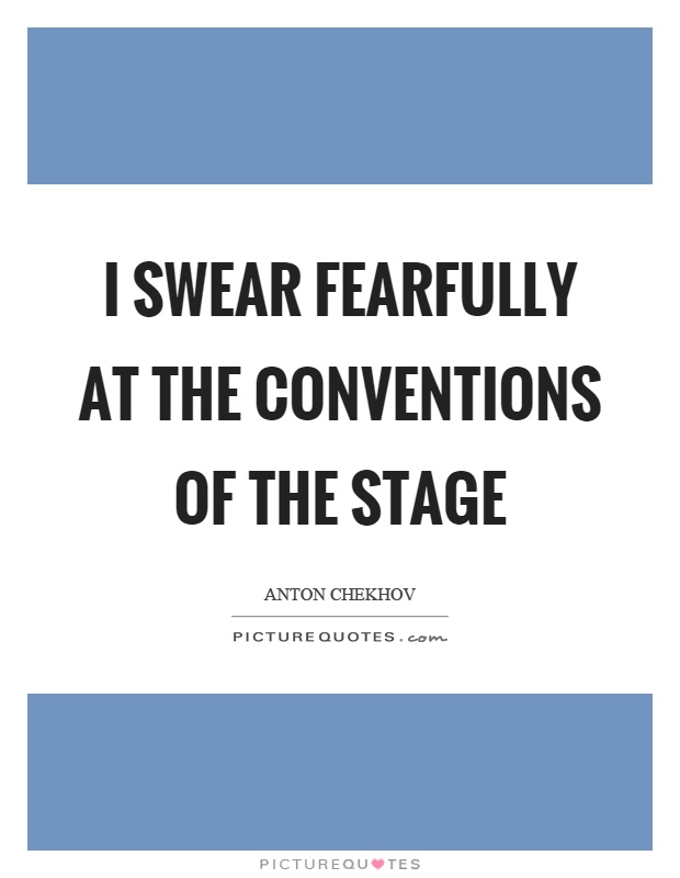 I swear fearfully at the conventions of the stage Picture Quote #1