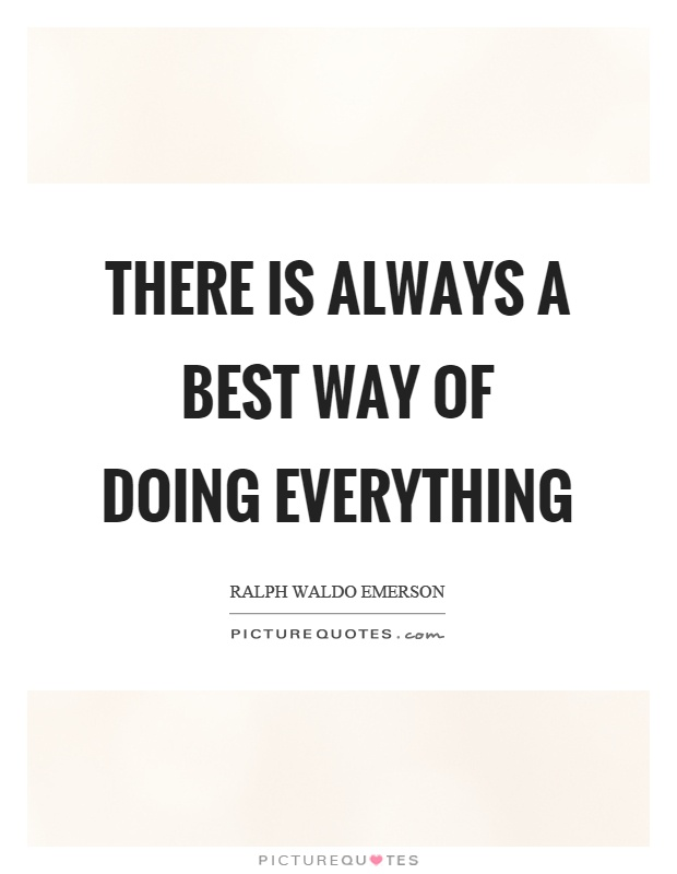 There is always a best way of doing everything Picture Quote #1