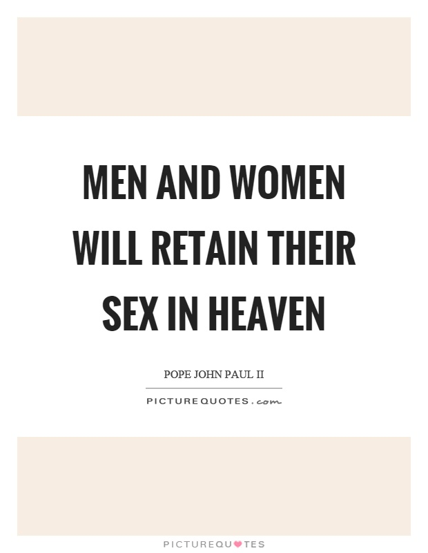 Men and women will retain their sex in heaven Picture Quote #1