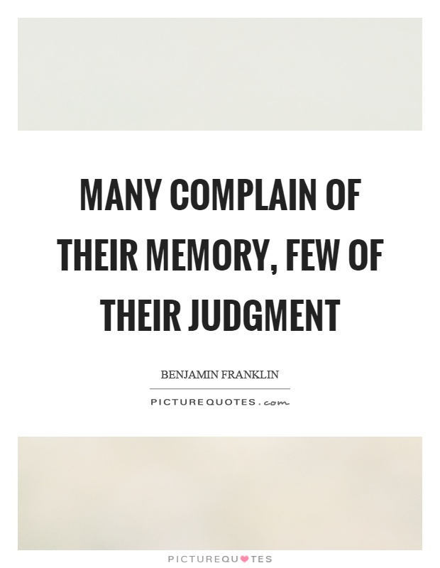 Many complain of their memory, few of their judgment Picture Quote #1