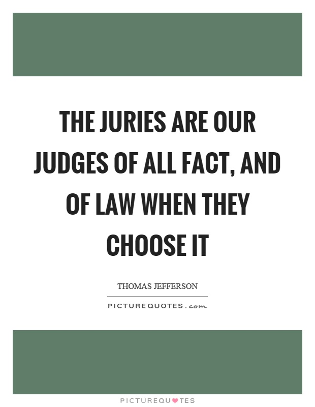 The juries are our judges of all fact, and of law when they choose it Picture Quote #1