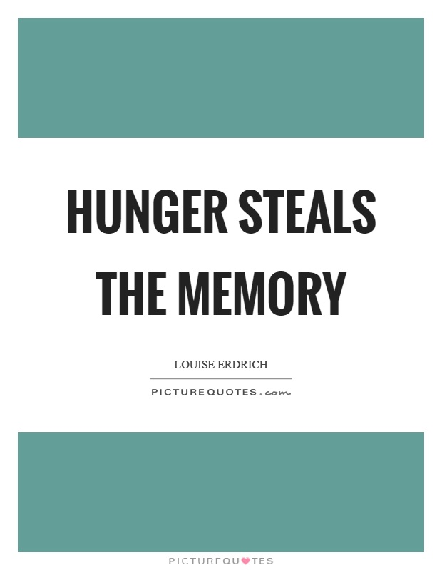 Hunger steals the memory Picture Quote #1