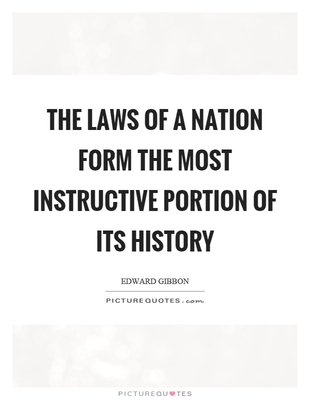 The laws of a nation form the most instructive portion of its history Picture Quote #1