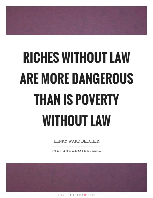 Riches without law are more dangerous than is poverty without law Picture Quote #1