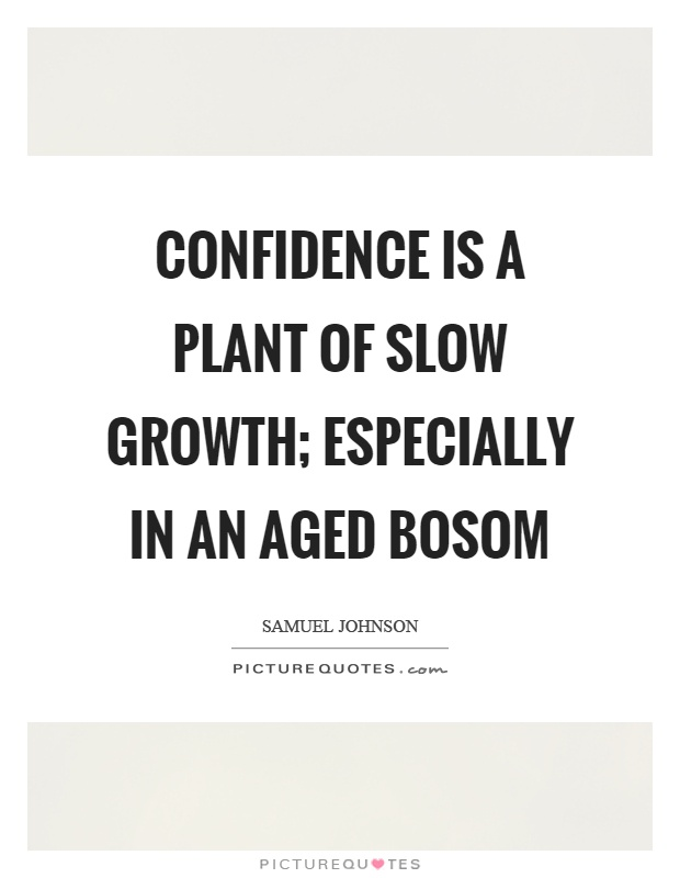 Confidence is a plant of slow growth; especially in an aged bosom Picture Quote #1