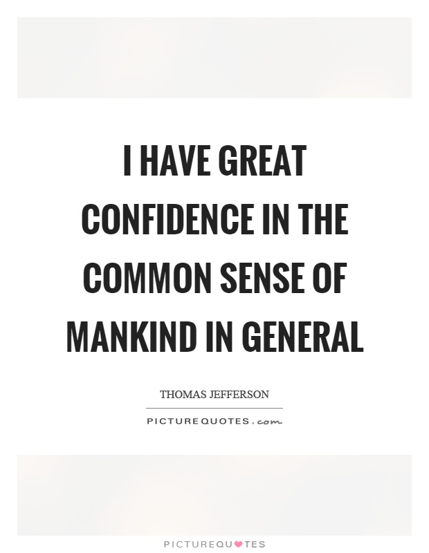 I have great confidence in the common sense of mankind in general Picture Quote #1
