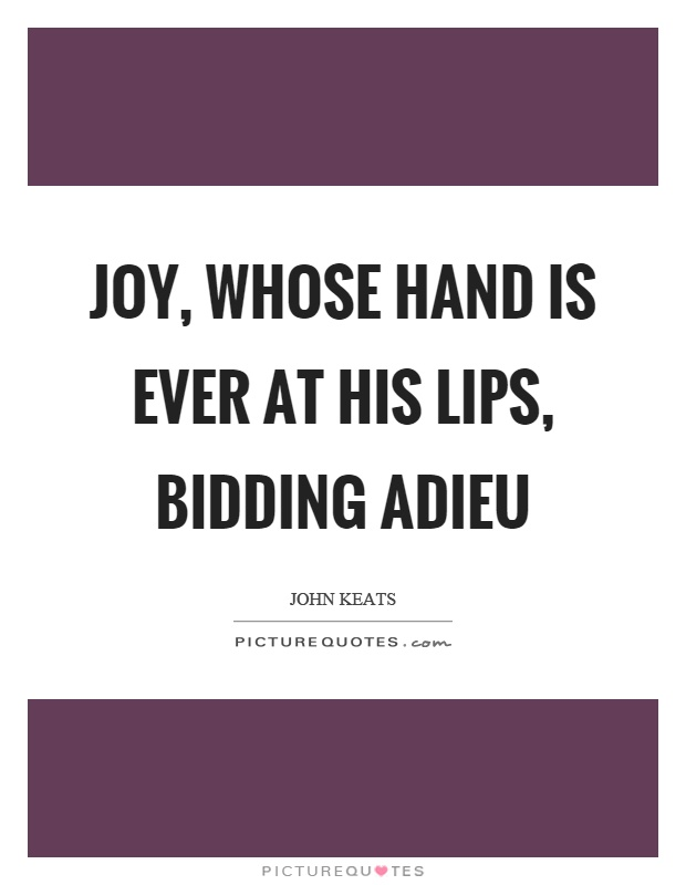 Joy, whose hand is ever at his lips, bidding adieu Picture Quote #1