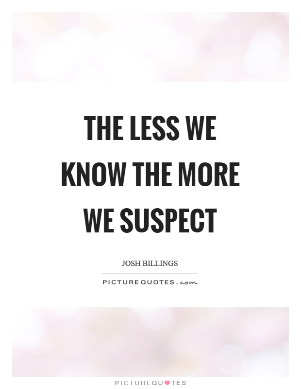 The less we know the more we suspect Picture Quote #1