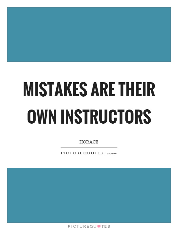 Mistakes are their own instructors Picture Quote #1