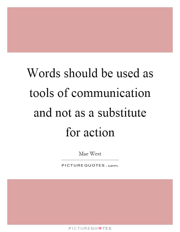 Words should be used as tools of communication and not as a substitute for action Picture Quote #1