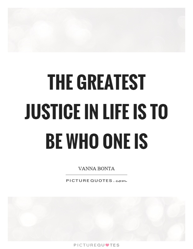 The greatest justice in life is to be who one is Picture Quote #1