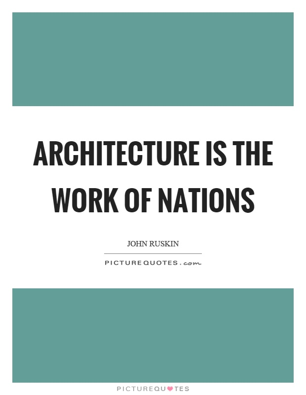 Architecture is the work of nations Picture Quote #1