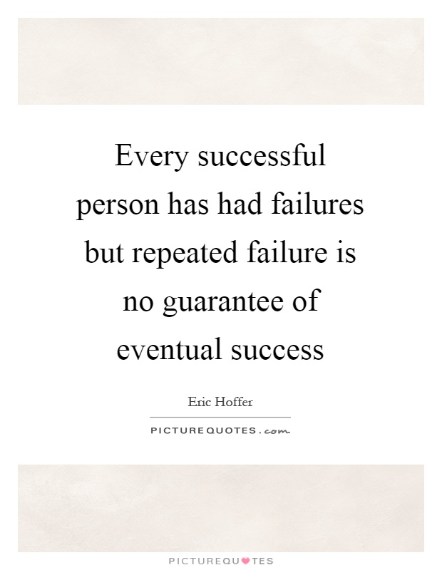 Every successful person has had failures but repeated failure is no guarantee of eventual success Picture Quote #1