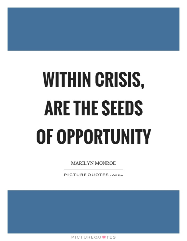Within crisis, are the seeds of opportunity Picture Quote #1