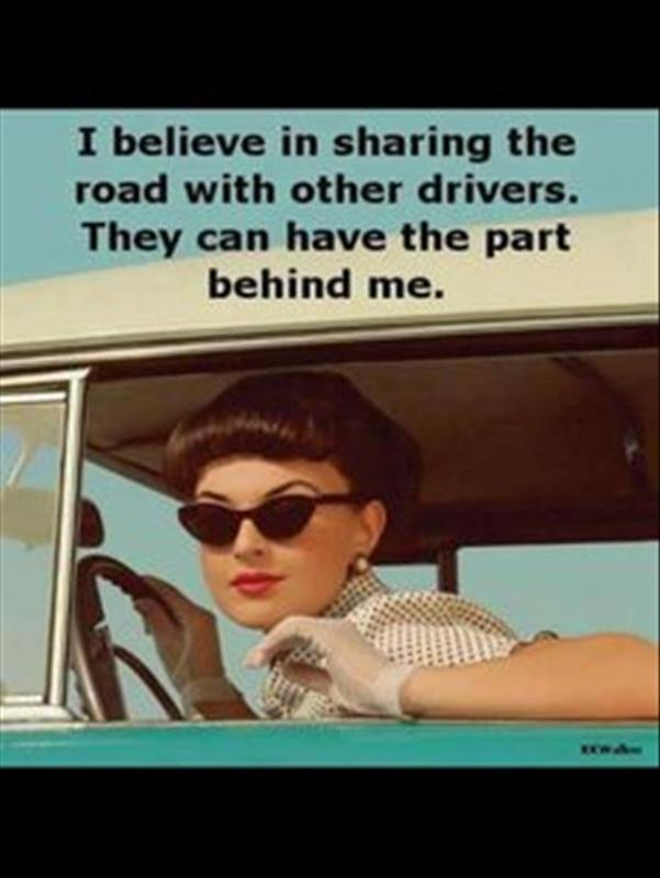 I believe in sharing the road with other drivers. They can have the part behind me Picture Quote #1