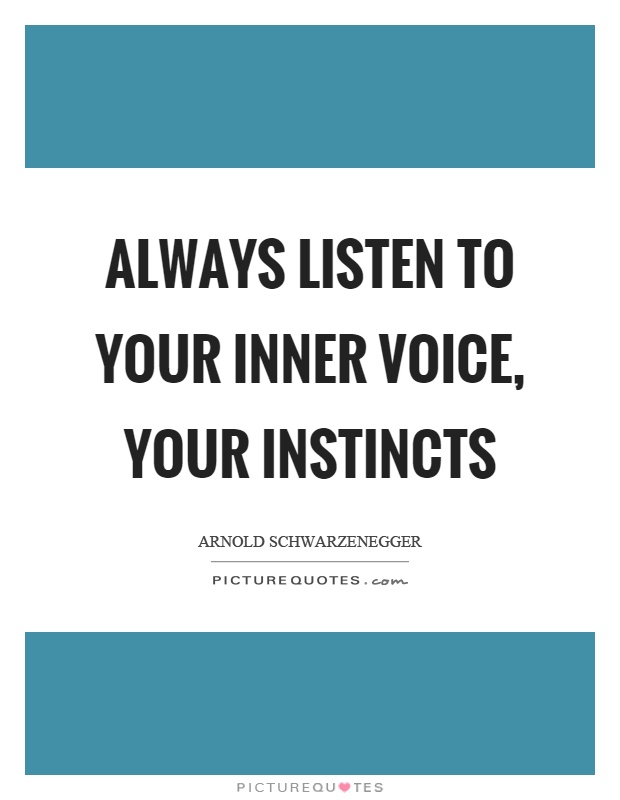 Always listen to your inner voice, your instincts Picture Quote #1