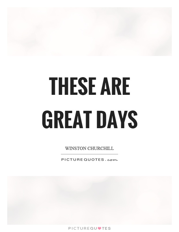 These are great days Picture Quote #1