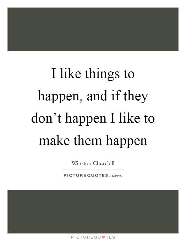 I Like Things To Happen Quote