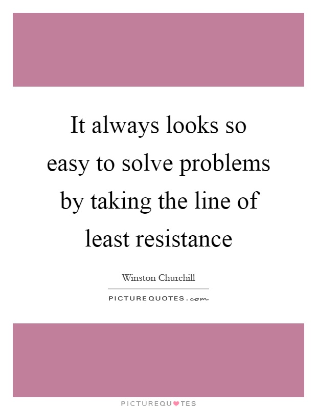 It always looks so easy to solve problems by taking the line of least resistance Picture Quote #1