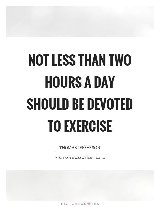 Not less than two hours a day should be devoted to exercise Picture Quote #1
