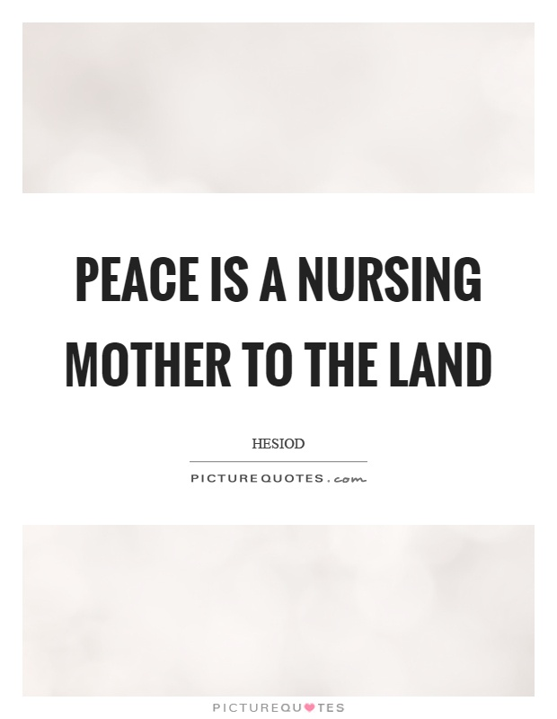 Peace is a nursing mother to the land Picture Quote #1