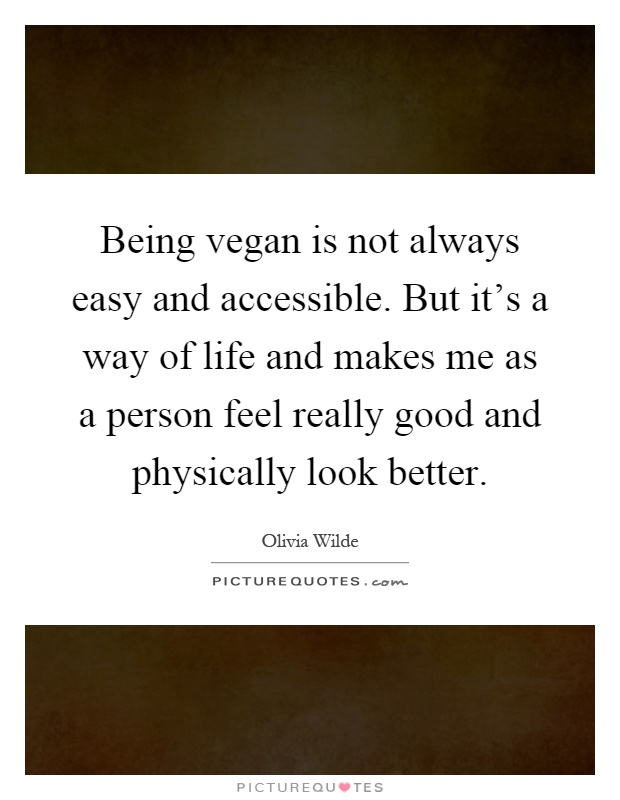 Simple Way Of Life Quotes: Being Vegan Is Not Always Easy And Accessible. But It's A