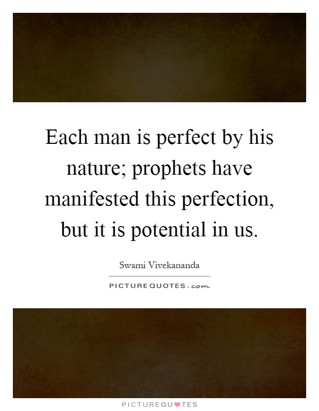 Each man is perfect by his nature; prophets have manifested this perfection, but it is potential in us Picture Quote #1