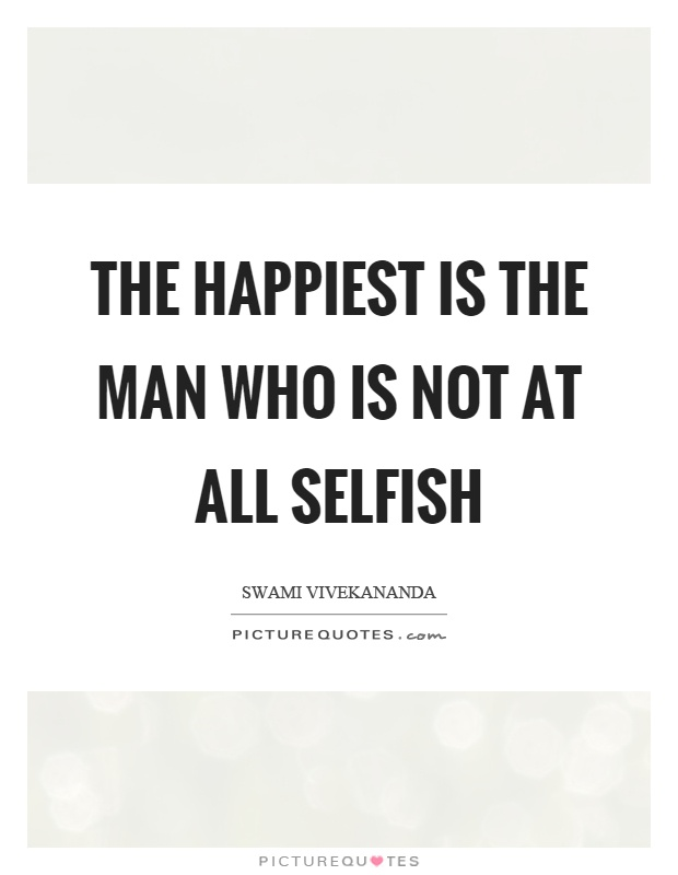 The happiest is the man who is not at all selfish Picture Quote #1