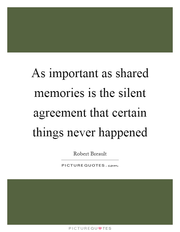 As important as shared memories is the silent agreement that certain things never happened Picture Quote #1