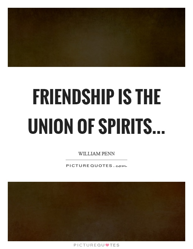 Friendship is the union of spirits Picture Quote #1
