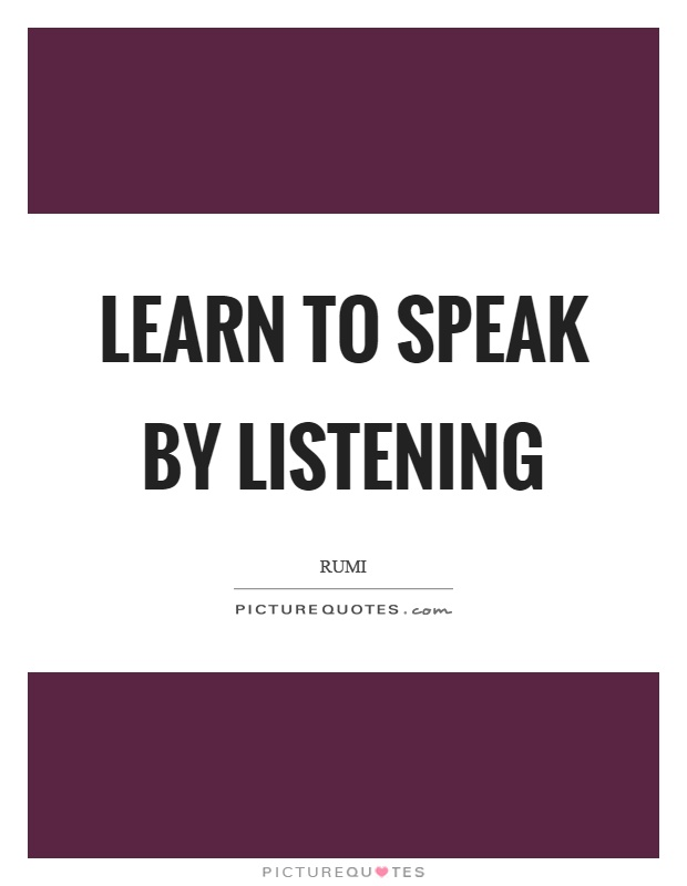 Learn to speak by listening Picture Quote #1
