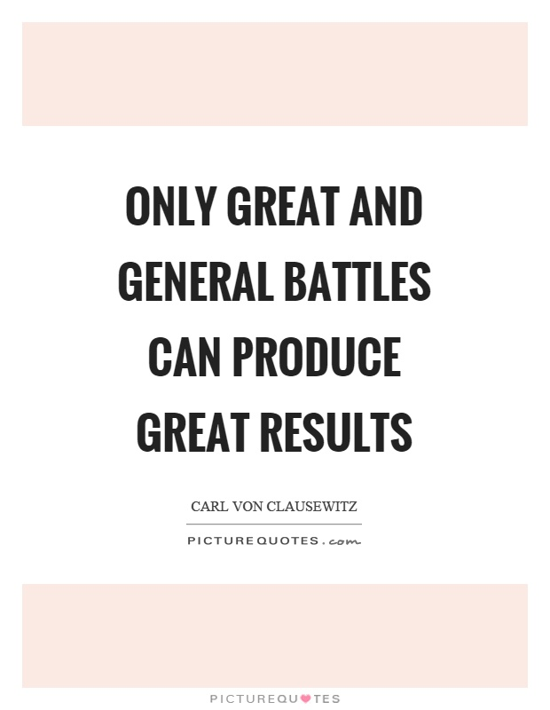 Only great and general battles can produce great results Picture Quote #1