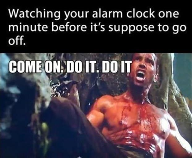 Watching your alarm clock one minute before it's supposed to go off. Come on. Do it. Do it Picture Quote #1