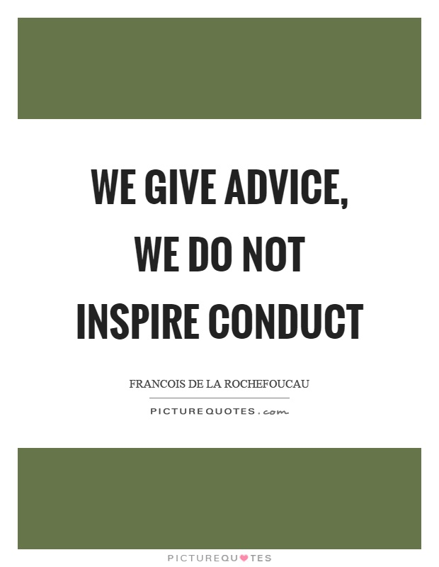 We give advice, we do not inspire conduct Picture Quote #1